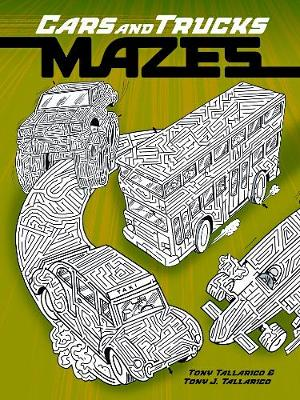 Cars and Trucks Mazes by Tony Tallarico