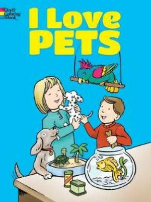 I Love Pets Coloring Book by Cathy Beylon