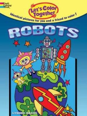 Let's Color Together -- Robots by Lynnda Rakos