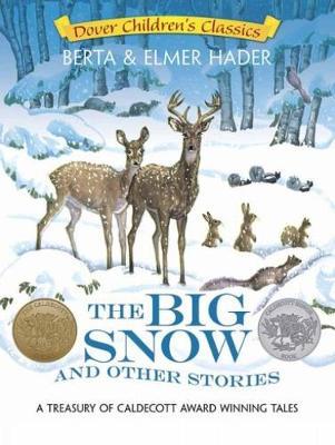 The Big Snow and Other Stories A Treasury of Caldecott Award Winning Tales by Berta Hader, Elmer Hader