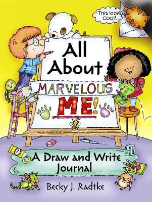 All About Marvelous Me! A Draw and Write Journal by Becky J. Radtke