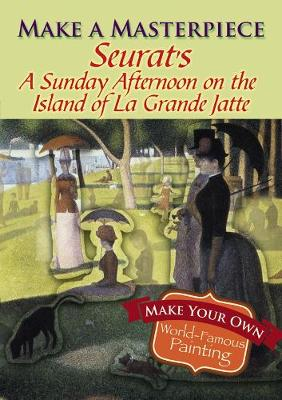 Make a Masterpiece -- Seurat's A Sunday Afternoon on the Island of La Grande Jatte by Georges Pierre Seurat