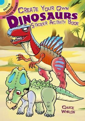 Create Your Own Dinosaurs Sticker Activity Book by Chuck Whelon