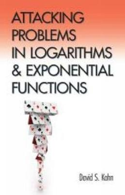 Attacking Problems in Logarithms and Exponential Functions by David Kahn