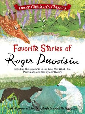 The Favorite Stories of Roger Duvoisin: Including The Crocodile in the Tree, See What I Am, Periwinkle, and Snowy and Woody by Roger Duvoisin