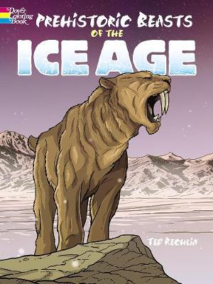 Prehistoric Beasts of the Ice Age by Ted Rechlin