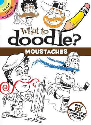 What to Doodle? Moustaches Over 60 Drawings to Complete & Color by Peter Donahue