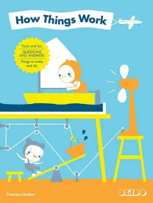 How Things Work Facts and Fun Questions and answers Things to make and do by Okido
