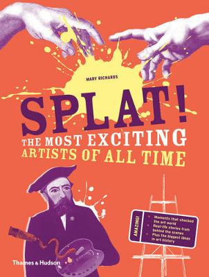 Splat! The Most Exciting Artists of All Time by Mary Richards