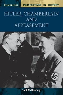 Hitler, Chamberlain and Appeasement by Frank McDonough