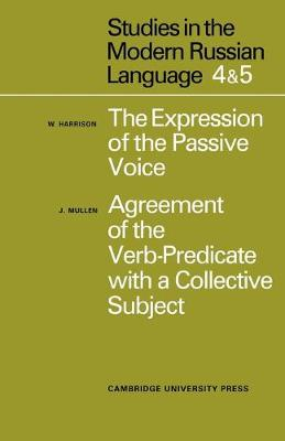 Studies in the Modern Russian Language 4. The Expression of the Passive Voice, and 5. Agreement of the Verb-Predicate with a Collective Subject by James Mullen, William Harrison