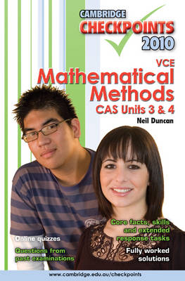 Cambridge Checkpoints VCE Mathematical Methods CAS Units 3 and 4 2010 by Neil Duncan