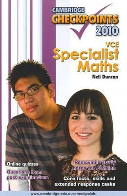 Cambridge Checkpoints VCE Specialist Mathematics 2010 by Neil Duncan