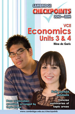 Cambridge Checkpoints VCE Economics Units 3 and 4 2010-2014 by Nina de Garis