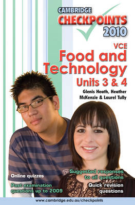 Cambridge Checkpoints VCE Food and Technology Units 3 and 4 2010 by Glenis Heath, Heather McKenzie, Laurel Tully