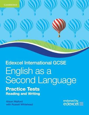 Edexcel International GCSE English as a Second Language Practice Tests Reading and Writing by Alison Walford, Russell Whitehead