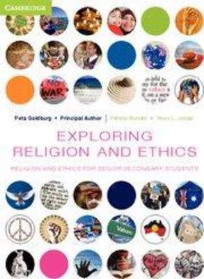 Exploring Religion and Ethics Religion and Ethics for Senior Secondary Students by Peta Goldburg, Patricia Blundell, Trevor Jordan