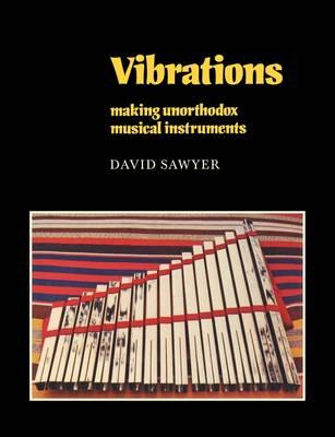 Vibrations Making Unorthodox Musical Instruments by David Sawyer