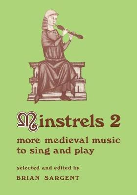 Minstrels 2 More Medieval Music to Sing and Play by Brian Sargent