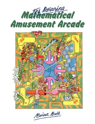 The Amazing Mathematical Amusement Arcade by Brian Bolt
