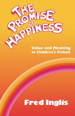 The Promise of Happiness Value and Meaning in Children's Fiction by Fred Inglis