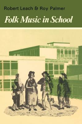 Folk Music in School by Robert Leach, Roy Palmer