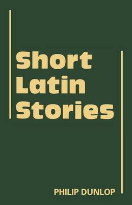 Short Latin Stories by Philip Dunlop