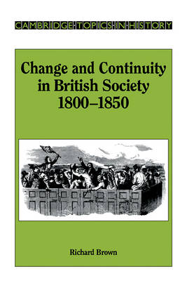 Change and Continuity in British Society, 1800-1850 by Richard Brown