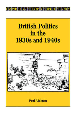 British Politics in the 1930s and 1940s by Paul Adelman