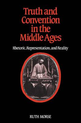 Truth and Convention in the Middle Ages Rhetoric, Representation and Reality by Ruth Morse