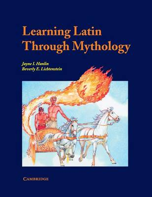 Learning Latin through Mythology by Jayne Hanlin, Beverly Lichtenstein