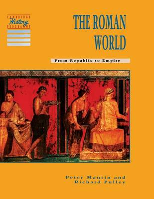 The Roman World From Republic to Empire by Peter Mantin, Richard Pulley