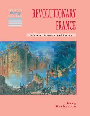 Revolutionary France Liberty, Tyranny and Terror by Greg Hetherton