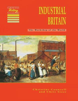 Industrial Britain The Workshop of the World by Christine Counsell, Chris Steer