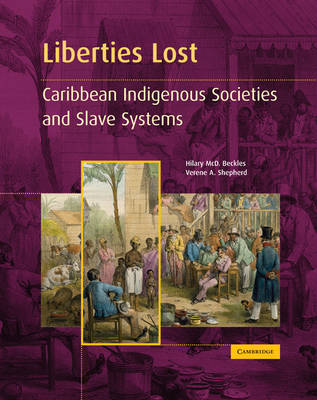 Liberties Lost The Indigenous Caribbean and Slave Systems by Professor Hilary McD. Beckles, Verene A. Shepherd