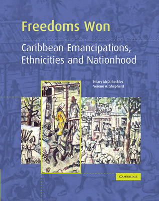 Freedoms Won Caribbean Emancipations, Ethnicities and Nationhood by Professor Hilary McD. Beckles, Verene A. Shepherd