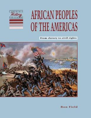 African Peoples of the Americas From Slavery to Civil Rights by Ron (Cotswold School) Field