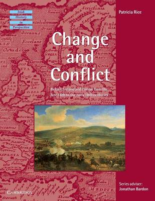 Change and Conflict Britain, Ireland and Europe from the Late 16th to the Early 18th Centuries by Patricia Rice