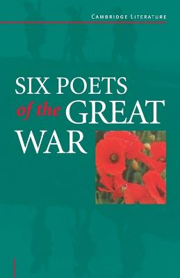 Six Poets of the Great War Wilfred Owen, Siegfried Sassoon, Isaac Rosenberg, Richard Aldington, Edmund Blunden, Edward Thomas, Rupert Brooke and Many Others by Adrian Barlow