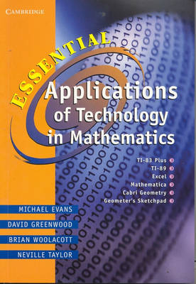 Essential Applications of Technology in Mathematics by Michael Evans, David Greenwood, Brian Woolacott, Neville Taylor