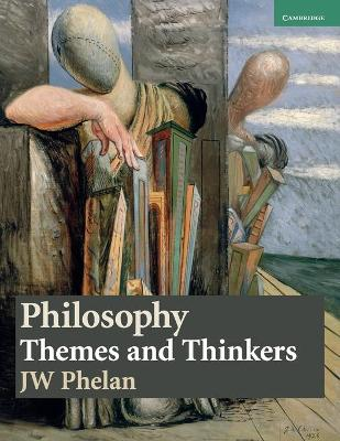 Philosophy: Themes and Thinkers by J. W. Phelan