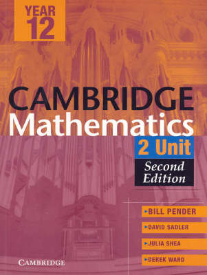 Cambridge 2 Unit Mathematics Year 12 Second Edition by William Pender, David Saddler, Julia Shea, Derek Ward