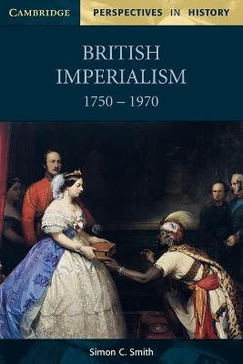 British Imperialism 1750-1970 by Simon C. Smith
