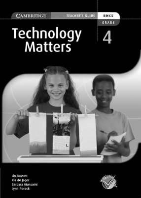 Technology Matters Grade 4 Teachers Guide by Lin Bassett, Ria de Jager, Barbara Munsami, Lynn Pocock