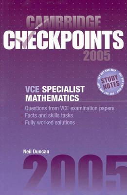 Cambridge Checkpoints VCE Specialist Mathematics 2005 by Neil Duncan