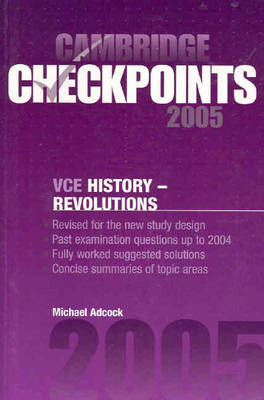 Cambridge Checkpoints VCE History - Revolutions 2005 by Michael (Geelong Grammar) Adcock