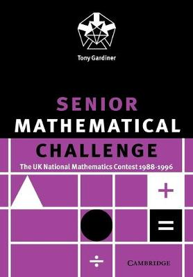 Senior Mathematical Challenge The UK National Mathematics Contest 1988-1996 by Tony Gardiner