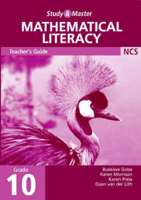 Study and Master Mathematical Literacy Grade 10 Teacher's Book by Busisiwe Goba, Karen Morrison, Karen Pree, Daan van der Lith