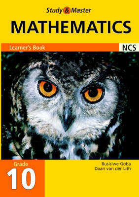 Study and Master Mathematics Grade 10 Learner's Book by Busisiwe Goba, Daan van der Lith