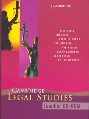 Cambridge Legal Studies Teacher CD-Rom by Kate Dally, Timothy J. Kelly, Phillip Webster, Paul Milgate